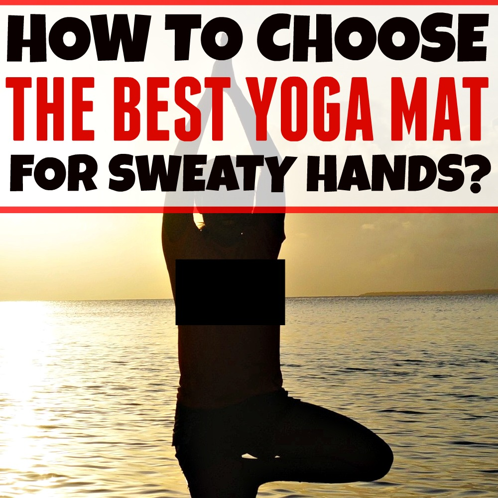 How to choose the best yoga mat for sweaty hands